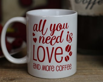 Funny Coffee Mug All You Need Is Love And More Coffee - Funny Coffee Mug - Coffee Cup - Custom Coffee Cup - Coffee Lover - Office Mug