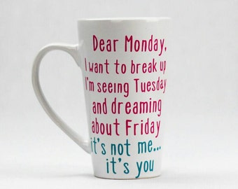 Dear Monday Coffee Mug - Funny Mug - Coffee Cup - Office Mug - Work Mug - Quote Mug - Tea Mug - Mom Mug - Latte Mug - Personalized Mug
