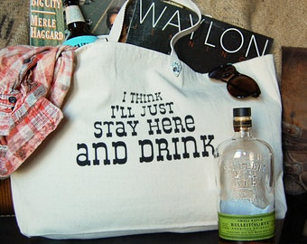"""Music Lyric Canvas Tote Bag """"I Think I'll Just Stay Here and Drink"""""""