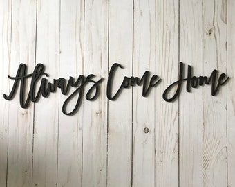 Always Come Home. Wood Words. Laser Cut Words. Wood Cut Words. Cutout Words. Floating Words. Entry Way Decor