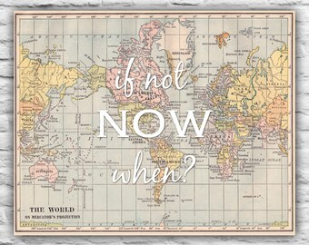 If Not Now When? -  8x10 Print Home Decor Wall Art Gift, Motivational Print - Inspirational Map Farewell Moving, Graduation Congratulations