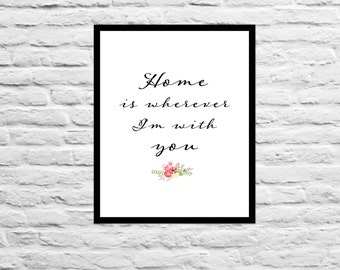 Home is wherever I'm with you - Home Decor - Wall Art - Present Mom Best Friend Daughter Anniversary Gift for Wife Typography Wall Art Print
