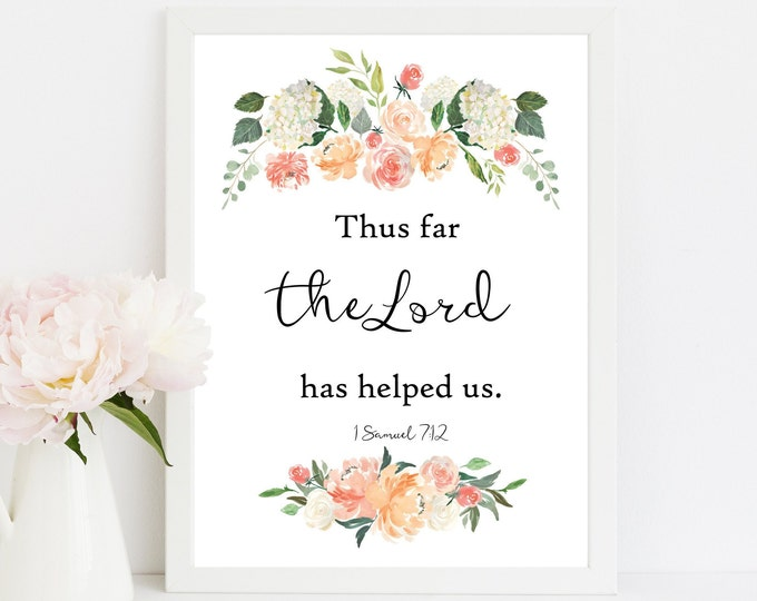 Scripture Prints, Bible Verse Prints, 1 Samuel 7 12, Thus Far the Lord has helped us