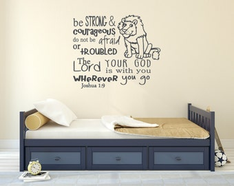 Joshua 1:9 Be strong and courageous. Do not be afraid or troubled. The Lord, your God is with you wherever you go. Vinyl wall decal.