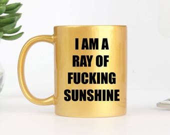 I'm a Ray of Sunshine Mug. Gold Mug. Funny Mug Funny Coffee Mug. Ray of Sunshine. Gold. Sarcastic Mug.