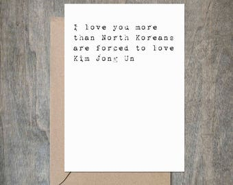I Love You More Than North Koreans Are Forced to Love Kim Jong Un. Valentine's Day Card. Love Card. A Funny Love Card. Funny Valentine Card.