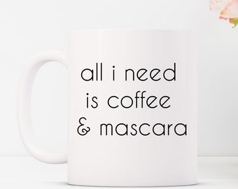 All I Need is Coffee and Mascara Mug. Coffee Mug. Funny Mug. Funny Coffee Mug. Best Friend Mug. Gift for Her. Gift for Women. Gift. Caffeine