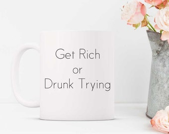 Get Rich or Drunk Trying Coffee Mug. Quote Mug. Funny Mug. Gift for Her. Gift for Friend. Inspirational Mug.