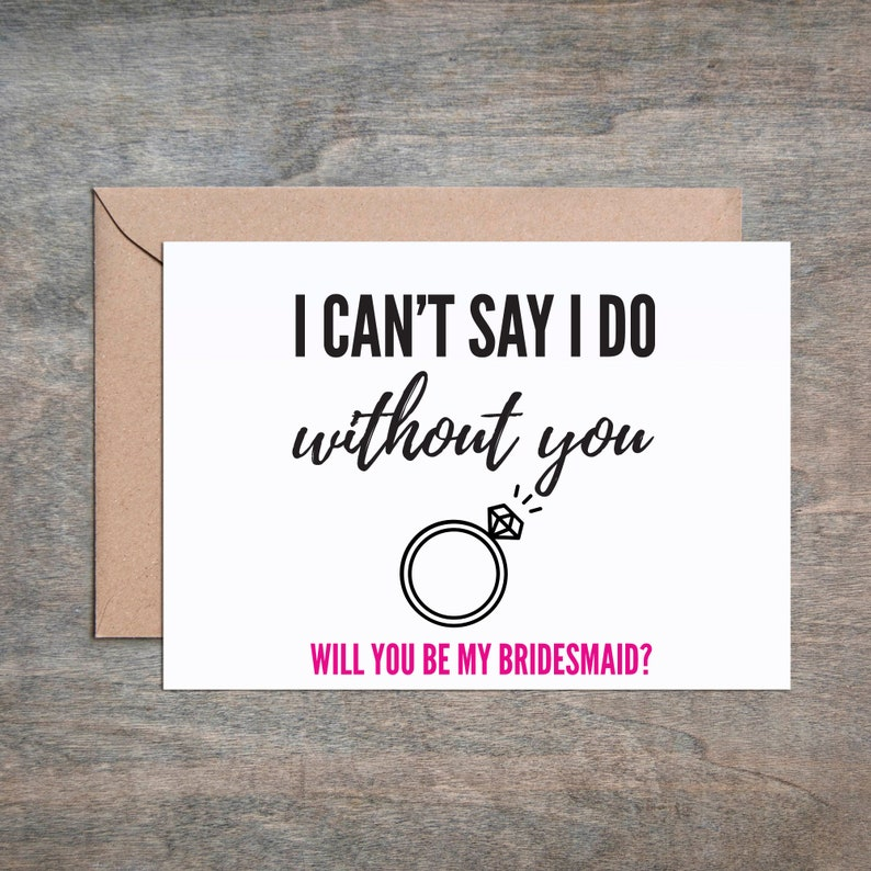 Can/'t Say I Do Without You Wedding Card. Will You Be My Bridesmaid Card Bridal Party Card Funny Maid of Honor Card