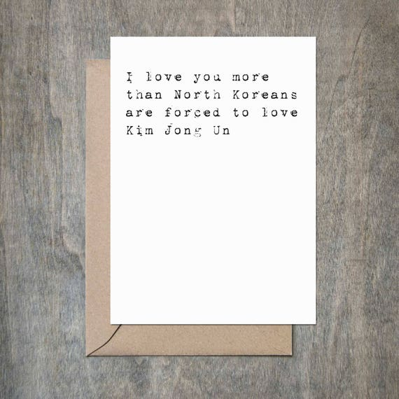 I Love You More Than North Koreans Are Forced To Love Kim Jong Etsy