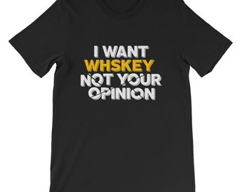 i want whiskey not your opinion