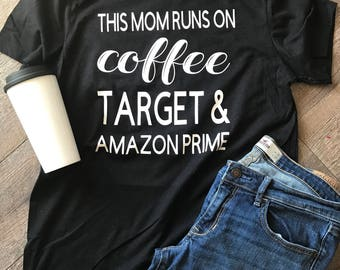 This mom runs on coffee target and amazon prime tshirt bella canvas trendy popular tee shirt. Tshirt. T-shirt. Mom life. Motherhood