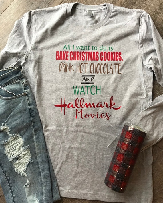 Christmas Cookies Hallmark.All I Want To Do Is Bake Christmas Cookies Drink Hot Chocolate And Watch Hallmark Movies Christmas Graphic Shirt Womens Graphic Tee