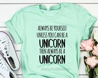 b4042d71fcf57 Always be yourself unless you can be a unicorn then always be a unicorn,  sassy, unicorn shirt, be yourself, be happy, happy life, unicorn