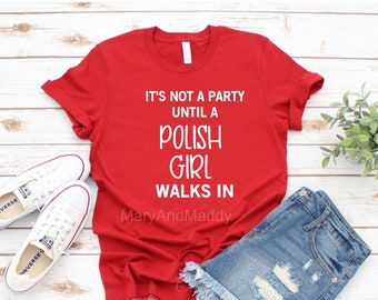 7107c81e It's not a party until a Polish Girl walks in, weekend ladies, Polish  summer shirt, fun lady shirt, Sassy lady, party shirt