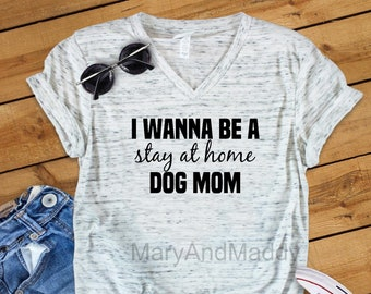 I wanna be a stay at home dog mom, My dog was right about you, dog lover, puppy, dog mom, dog dad, dog shirt, mom dog shirt, funny dog shirt
