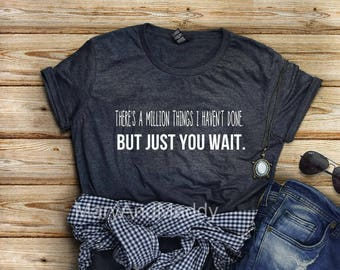 There's a million things I haven't done but just you wait, just you wait, Hamilton Shirt,Alexander Hamilton Musical shirt , Jefferson
