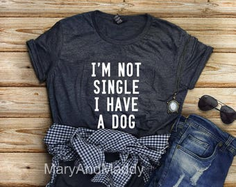 I'm not single I have a dog, dog lover, puppy, dog mom, dog dad, dog lover, dog shirt, dog mom shirt, dog dad shirt, must love dogs