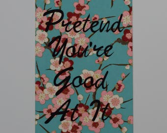 Pretend You're Good At It - Matted Multimedia Quote - 8x10