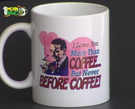 I Love You More Than Coffee But Never Before Coffee Funny 11 Etsy