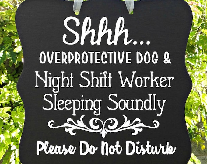 Shhh...Night Shift Worker Sleeping Sign, Overprotective Dog, Do Not Disturb, Front Door Sign, Door Sign, Door Hanger, Sleeping Sign