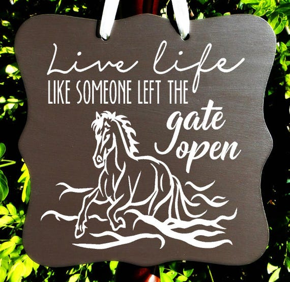 Live Life Like Someone Left The Gate Open, Horse Sign, Horse Art, Waves, Quote Sign, Inspirational Sign, Home Decor, Wall Art, Custom Sign