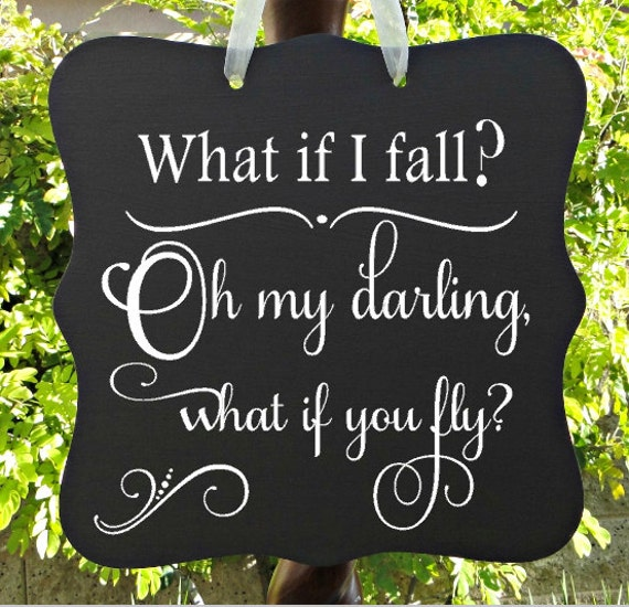 What If I Fall? Oh My Darling, What If You Fly, Inspirational Sign, Personal Decor, Motivational Sign