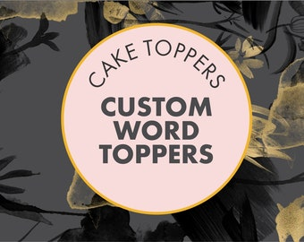Custom Order Cake Topper - Wood Cake toppers - Acrylic Cake toppers