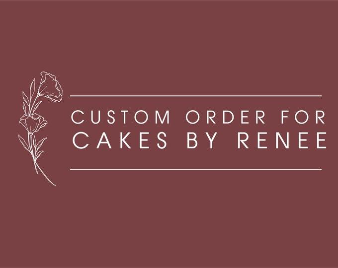 Custom order for Cakes by Renee
