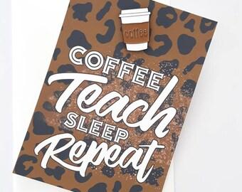 Teachers gift - badge and card. Coffee, Teach, Sleep, Repeat