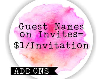 Guest names - ADD ONS for invitations packages.