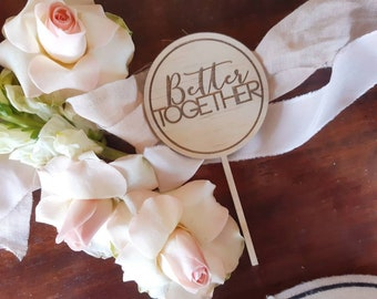 Better Together.  Wedding or Engagement cake topper. Acrylic or wood cake topper