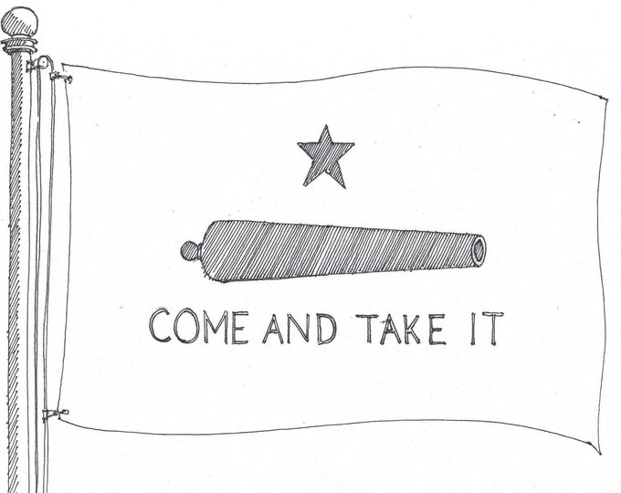 COME and TAKE IT - Texas Flag, Defiant, San Antonio, Alamo, Ink Drawing, Sketchbook, Black and White, Art, Pen and Ink, Drawn There