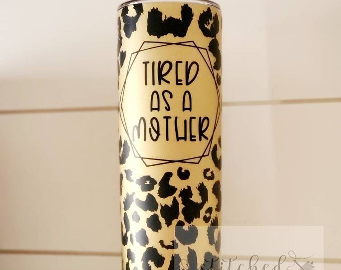Featured listing image: Tired As A Mother tumbler/Leopard Print Tumbler/Mama Tumbler/Matte Tumbler