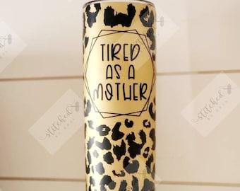 Tired As A Mother tumbler/Leopard Print Tumbler/Mama Tumbler/Matte Tumbler