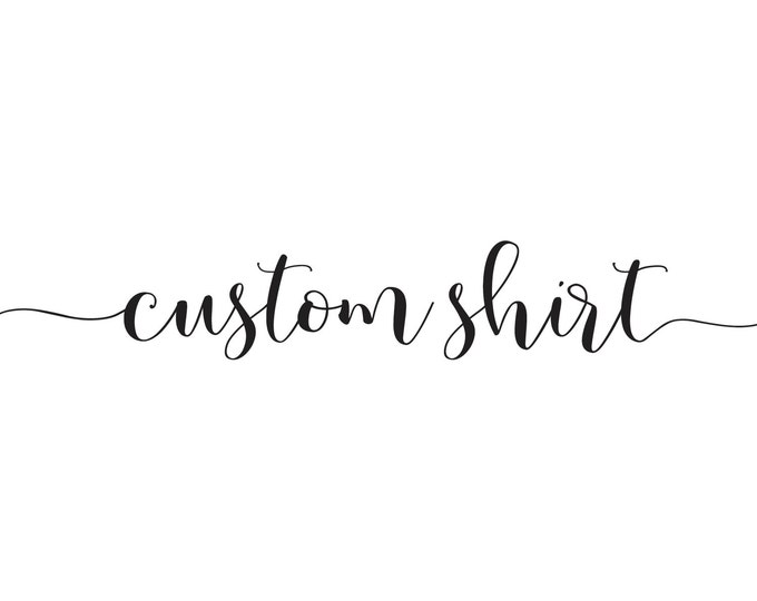 Custom Apparel - Custom Shirt - Custom Tank - Personalized Apparel - Monogram - Logo - Company - Wedding - Vacation - Women's & Men's