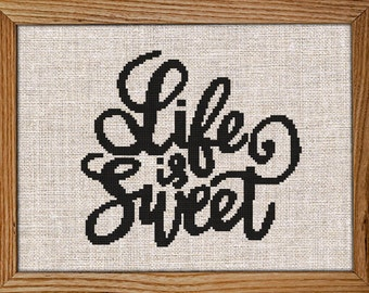 Get 30% off when you buy two or more / Cross Stitch Pattern / PDF Chart Instant Download / Life is Sweet / Inspirational Quotes  About Life