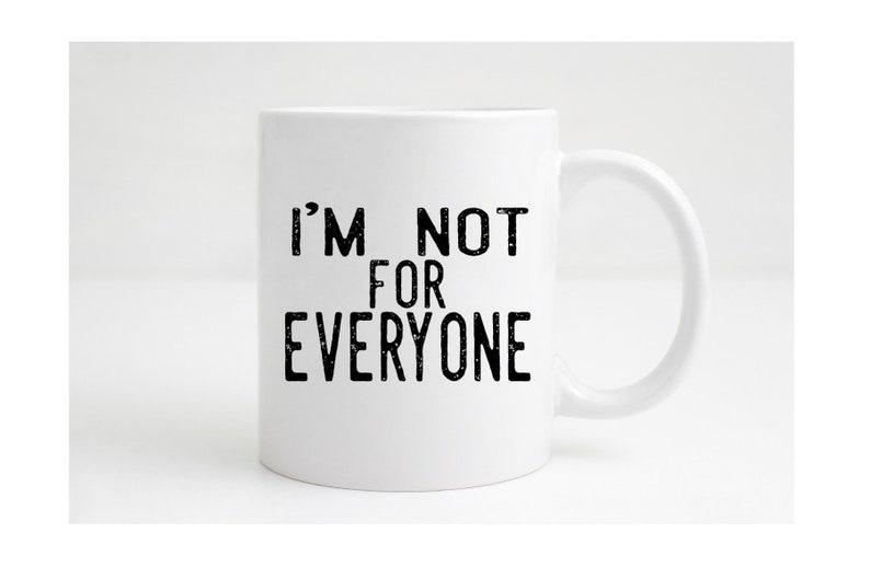 I'm Not For Everyone Coffee Mug Coffee Cup Coffee Humor image 0
