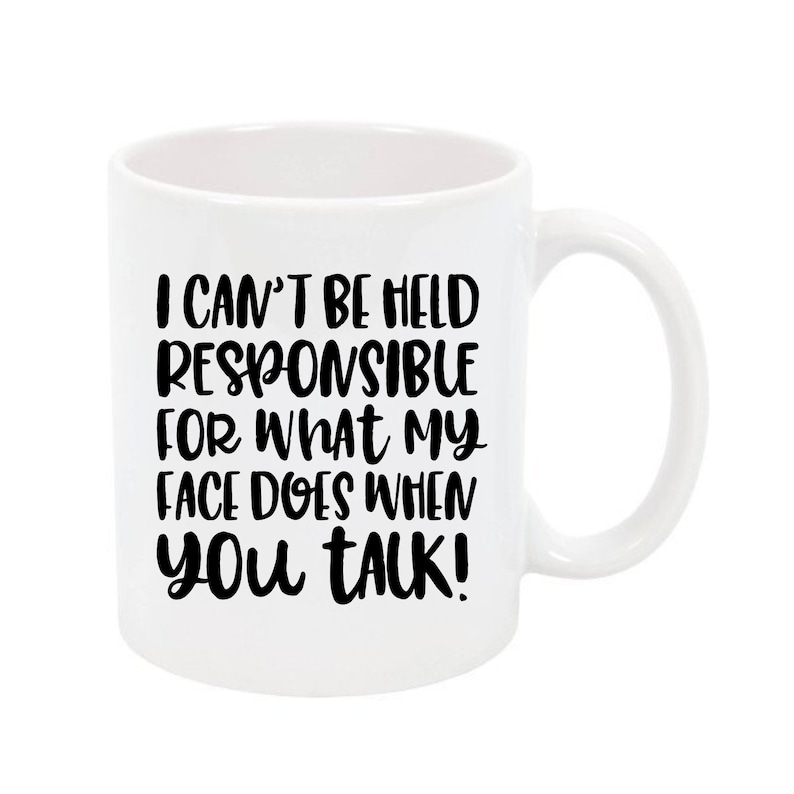 I Can't Be Responsible For What My Face Does Coffee Mug image 0