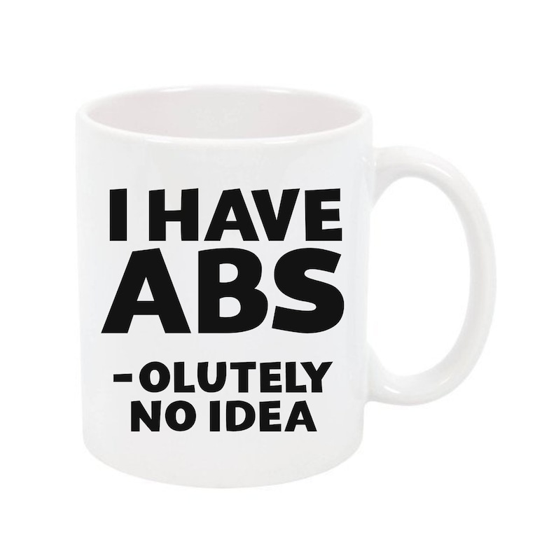 I Have ABS olutely no Idea Coffee Mug Coffee Cup Coffee Humor image 0