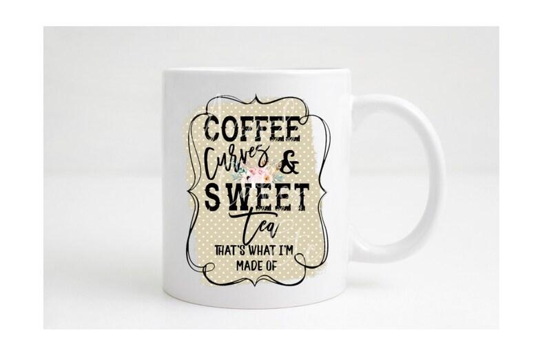 Coffee Curves and Sweet Tea Coffee Mug Coffee Cup Sweet Tea image 0