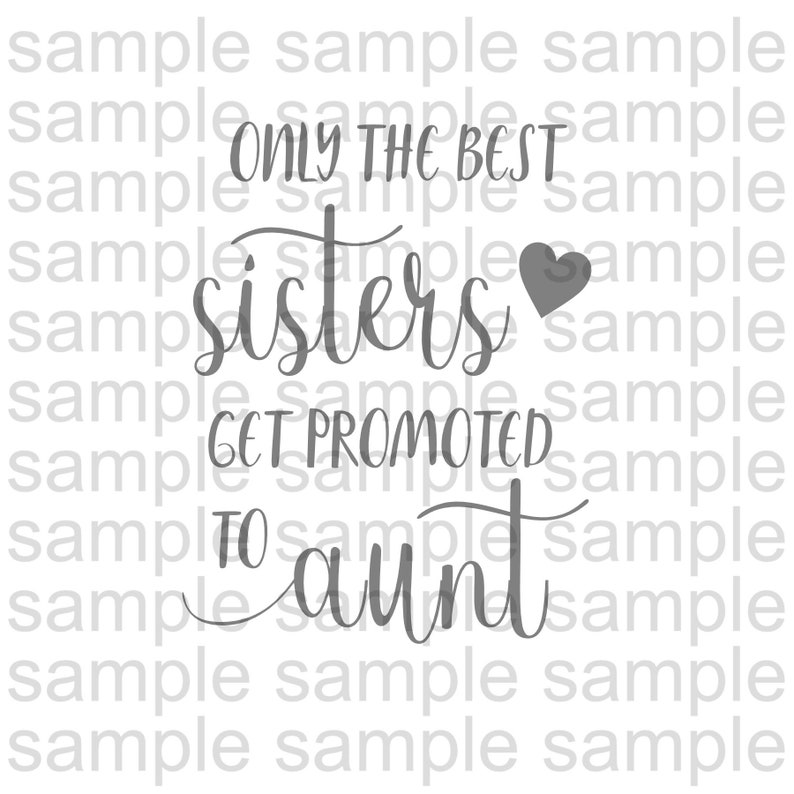 Only The Best Sisters Get Promoted To Aunt Svg File Pregnancy Etsy