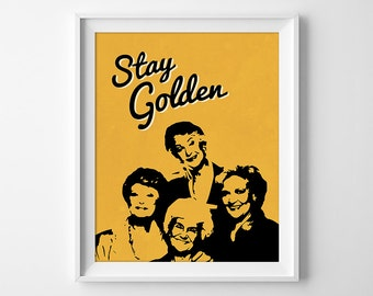 Golden Girls, Stay Golden Print, Golden Girls Wall Art, Funny Gift, Betty White, Bea Arthur, Gift for Her, Instant Download
