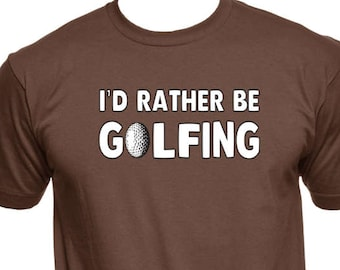 9613e3763 I'd Rather Be Golfing Shirt - Golf Shirt - Golfing TShirt - Golf Dad - Golf  Fan - Golfer - Father's Day - Funny Tees - Graphic Tees