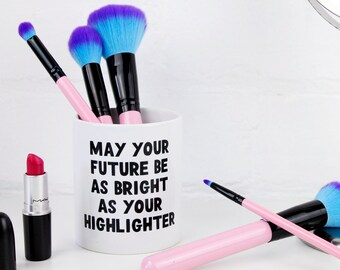 Makeup Brush Holder - May Your Future Be As Bright As Your Highlighter - Makeup Organiser / Dressing Table Tidy / Tidy Pot / Ceramic Pot