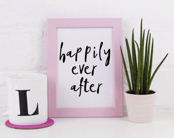Art Print - Happily Ever After - Typographic  - A3 A4 5x7 - Monochrome - Positive and Fun