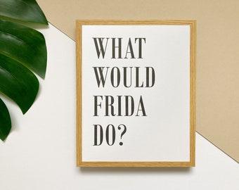 "What Would Frida Do? 8x10"" print • Frida Kahlo art • motivational poster • feel good word print • feminist slogan gift •"