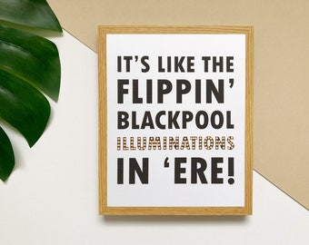 "It's like the flippin' Blackpool Illuminations in 'ere 8x10"" print"