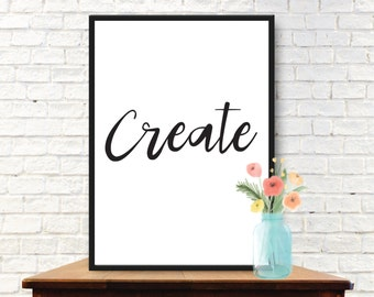 Create - Motivational Print, Inspirational Quote, Office Art, Office Quote, Typography Wall Art, Printable Quote
