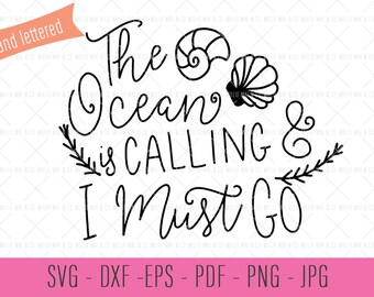 The Ocean is Calling and I Must Go, Beach SVG Files, Beach Quotes, Beach House Art, Ocean SVG Files, Sea Shell Clip Art, Summer SVG Files
